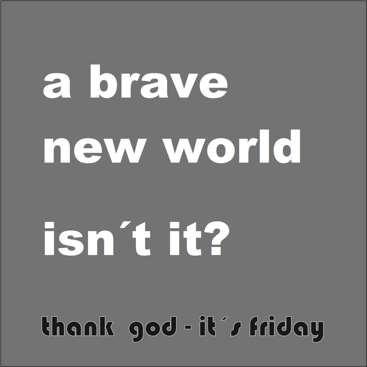 a brave new world - isn´t it?
