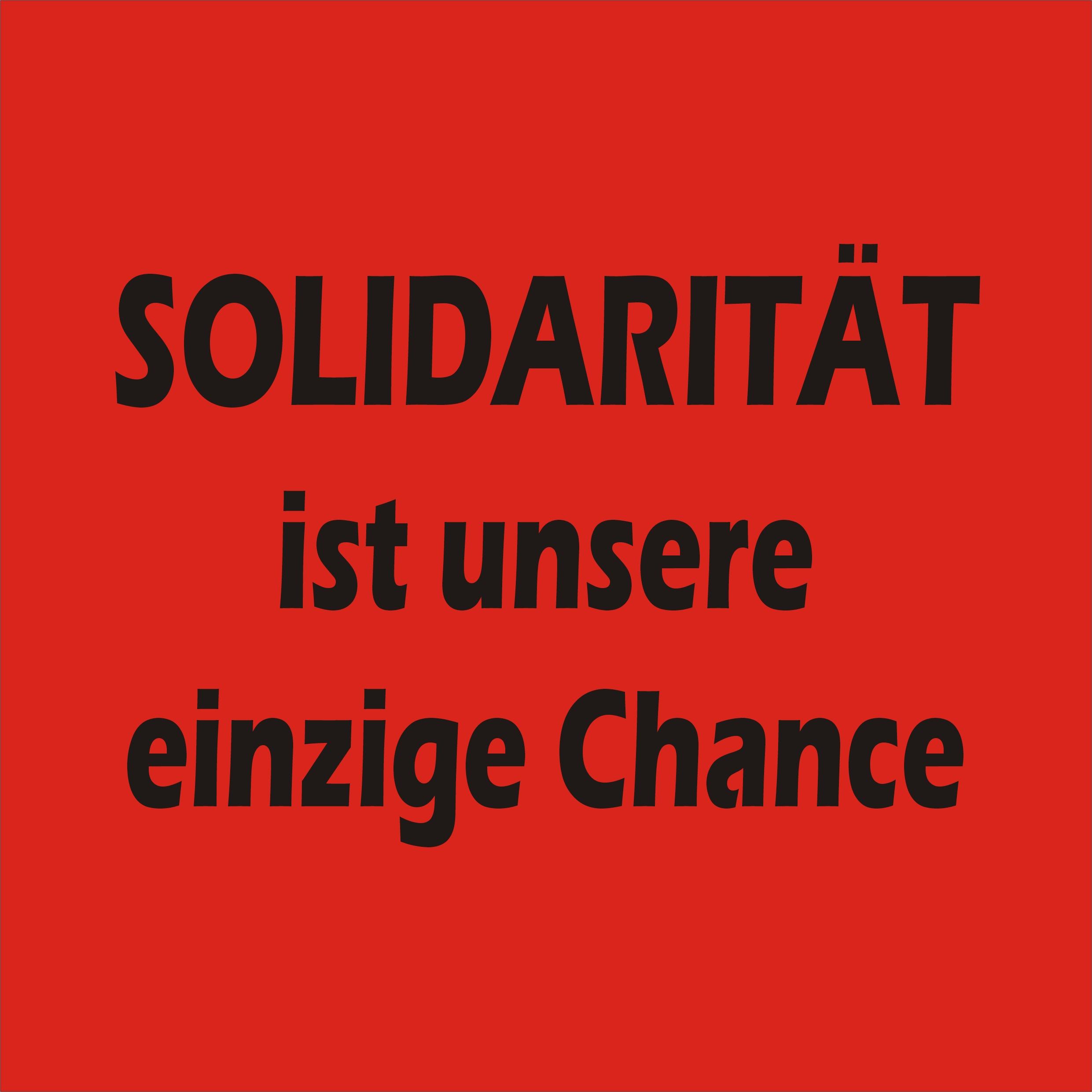 Solidarität ist unsere einzige Chance