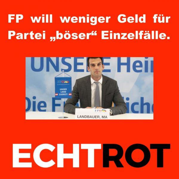 """FP will weniger Geld für Partei """"böser"""" Einzelfälle."""